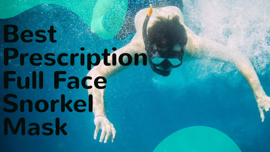 Best Prescription Full Face Snorkel Mask